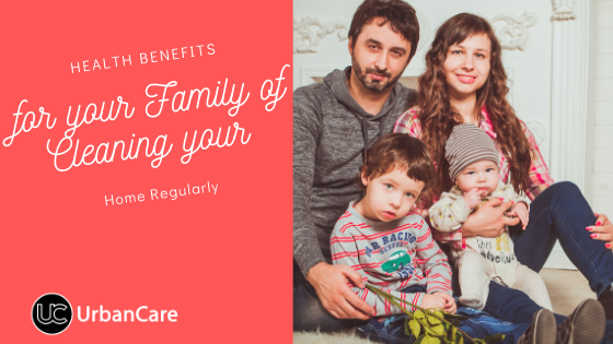 The Health Benefits for your Family of Cleaning your Home Regularly
