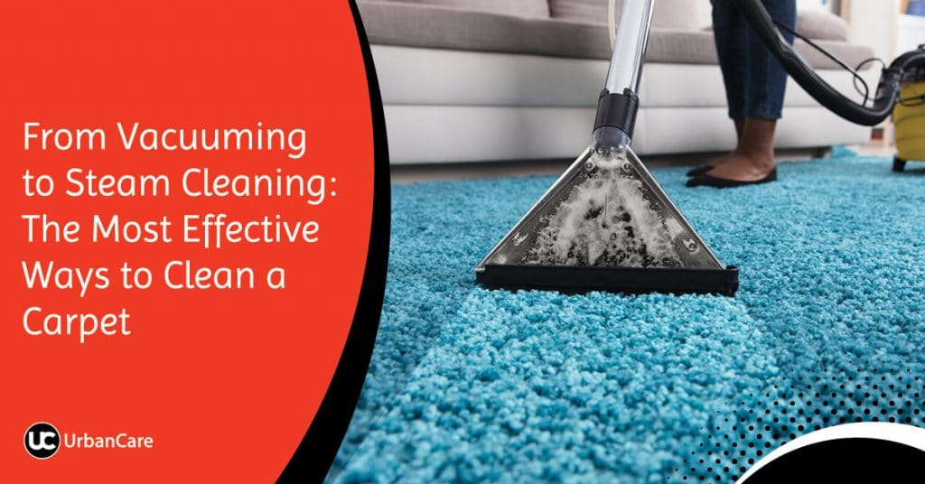 From Vacuuming to Steam Cleaning: The Most Effective Ways to Clean a Carpet